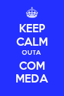 KEEP CALM OUTA COM MEDA - Personalised Poster A4 size