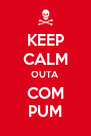KEEP CALM OUTA COM PUM - Personalised Poster A4 size