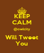KEEP CALM @owlcity Will Tweet You - Personalised Poster A4 size