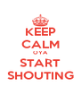 KEEP CALM OYA START SHOUTING - Personalised Poster A4 size