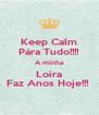 Keep Calm Pára Tudo!!!! A minha Loira Faz Anos Hoje!!!  - Personalised Poster A4 size