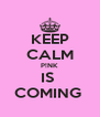 KEEP CALM P!NK IS  COMING  - Personalised Poster A4 size