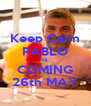 Keep Calm PABLO IS COMING 26th MAY - Personalised Poster A4 size