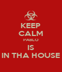 KEEP CALM PABLO IS IN THA HOUSE - Personalised Poster A4 size