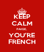 KEEP CALM PAIGE, YOU'RE FRENCH - Personalised Poster A4 size