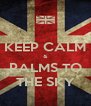 KEEP CALM & PALMS TO THE SKY - Personalised Poster A4 size