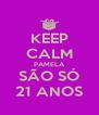 KEEP CALM PAMELA SÃO SÓ 21 ANOS - Personalised Poster A4 size