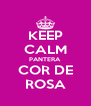 KEEP CALM PANTERA COR DE ROSA - Personalised Poster A4 size