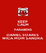 KEEP CALM PARABÉNS DANIEL SOARES WICA MOM SANDRA - Personalised Poster A4 size