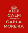 KEEP CALM PARABENS CARLA MOREIRA - Personalised Poster A4 size