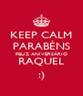 KEEP CALM PARABÉNS FELIZ ANIVERSÁRIO RAQUEL :) - Personalised Poster A4 size