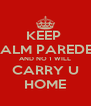 KEEP  CALM PAREDES AND NO 1 WILL CARRY U HOME - Personalised Poster A4 size