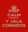 KEEP CALM PARIENTE Y JALA CORRIDOS - Personalised Poster A4 size