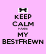 KEEP CALM PARIS MY BESTFREWN - Personalised Poster A4 size