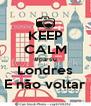 KEEP CALM #partiu Londres E não voltar - Personalised Poster A4 size