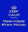 KEEP CALM #PARTIU Maternidade #Vem Moisés - Personalised Poster A4 size