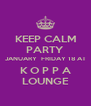 KEEP CALM PARTY JANUARY  FRIDAY 18 AT K O P P A LOUNGE - Personalised Poster A4 size