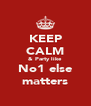 KEEP CALM & Party like  No1 else  matters - Personalised Poster A4 size