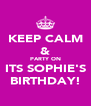 KEEP CALM & PARTY ON ITS SOPHIE'S BIRTHDAY! - Personalised Poster A4 size