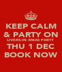 KEEP CALM & PARTY ON LIVERS-IN XMAS PARTY THU 1 DEC BOOK NOW - Personalised Poster A4 size
