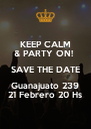 KEEP CALM & PARTY ON!  SAVE THE DATE Guanajuato 239 21 Febrero 20 Hs - Personalised Poster A4 size