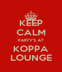 KEEP CALM PARTY'S AT KOPPA LOUNGE - Personalised Poster A4 size