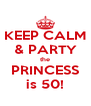 KEEP CALM & PARTY the PRINCESS is 50! - Personalised Poster A4 size