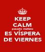 KEEP CALM pasado mañana ES VÍSPERA DE VIERNES - Personalised Poster A4 size