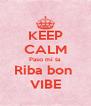 KEEP CALM Paso mi ta Riba bon  VIBE - Personalised Poster A4 size