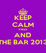 KEEP CALM PASS AND THE BAR 2013 - Personalised Poster A4 size