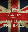KEEP CALM PASS CHILLIE THE BALL - Personalised Poster A4 size