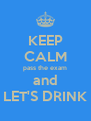 KEEP CALM pass the exam and LET'S DRINK - Personalised Poster A4 size