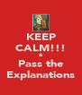 KEEP CALM!!! & Pass the Explanations - Personalised Poster A4 size