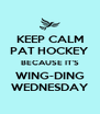 KEEP CALM PAT HOCKEY BECAUSE IT'S WING-DING WEDNESDAY - Personalised Poster A4 size