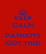 KEEP CALM  PATRIOTS GOT THIS! - Personalised Poster A4 size