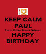 KEEP CALM PAUL From Giles Brook School HAPPY BIRTHDAY - Personalised Poster A4 size