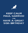 KEEP CALM PAUL GARROD AND HAVE A GREAT  50th BIRTHDAY - Personalised Poster A4 size