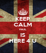 KEEP CALM PAUL IS HERE 4 U - Personalised Poster A4 size