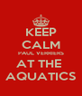 KEEP CALM PAUL VERRIERS AT THE  AQUATICS - Personalised Poster A4 size