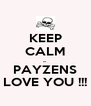 KEEP CALM ... PAYZENS LOVE YOU !!! - Personalised Poster A4 size