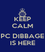 KEEP CALM  PC DIBBAGE IS HERE - Personalised Poster A4 size