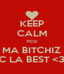 KEEP CALM PCQ MA BITCHIZ C LA BEST <3 - Personalised Poster A4 size