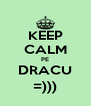 KEEP CALM PE DRACU =))) - Personalised Poster A4 size