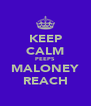 KEEP CALM PEEPS MALONEY REACH - Personalised Poster A4 size