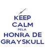 KEEP CALM PELA HONRA DE GRAYSKULL - Personalised Poster A4 size