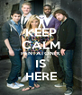 KEEP CALM PENTATONIX IS HERE - Personalised Poster A4 size