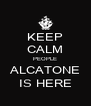 KEEP CALM PEOPLE ALCATONE IS HERE - Personalised Poster A4 size