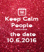 Keep Calm People and save  the date 10.6.2016 - Personalised Poster A4 size