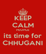 KEEP CALM PEOPLE its time for CHHUGANI - Personalised Poster A4 size
