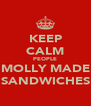 KEEP CALM PEOPLE MOLLY MADE SANDWICHES - Personalised Poster A4 size